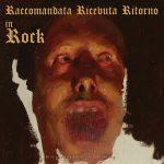 In Rock: il nuovo album della Raccomandata Ricevuta Ritorno! Special Guest John Macaluso e Mario Schilirò
